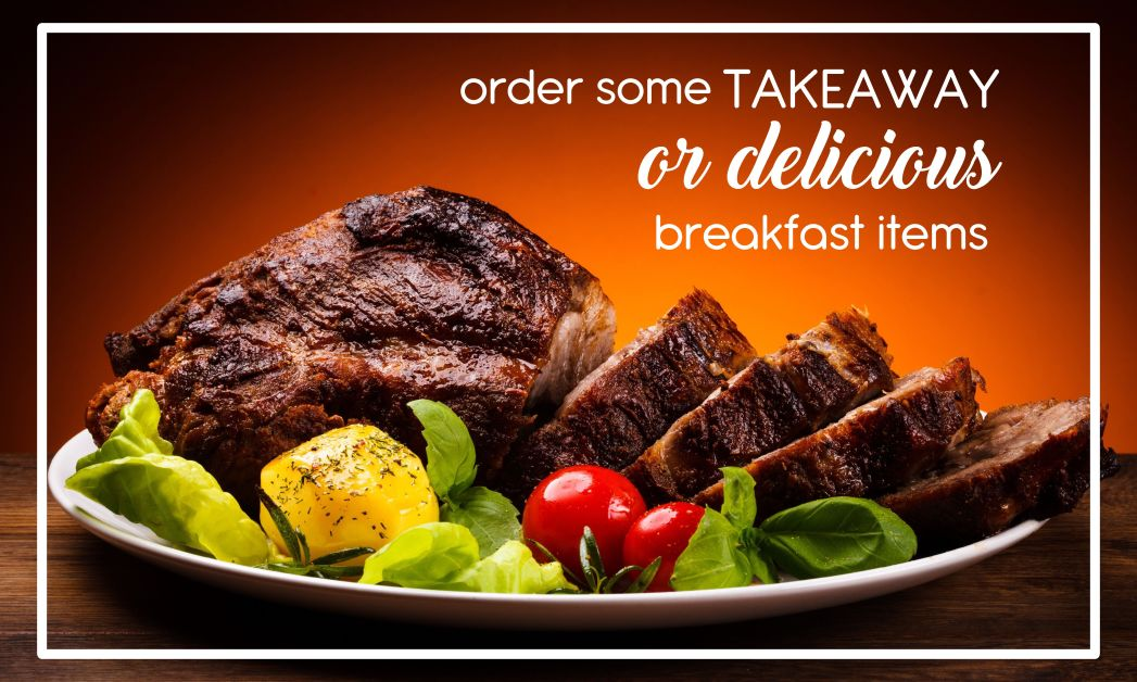 order some takeaway or delicious breakfast items
