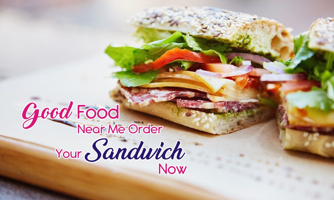 good food near me order your sandwich now