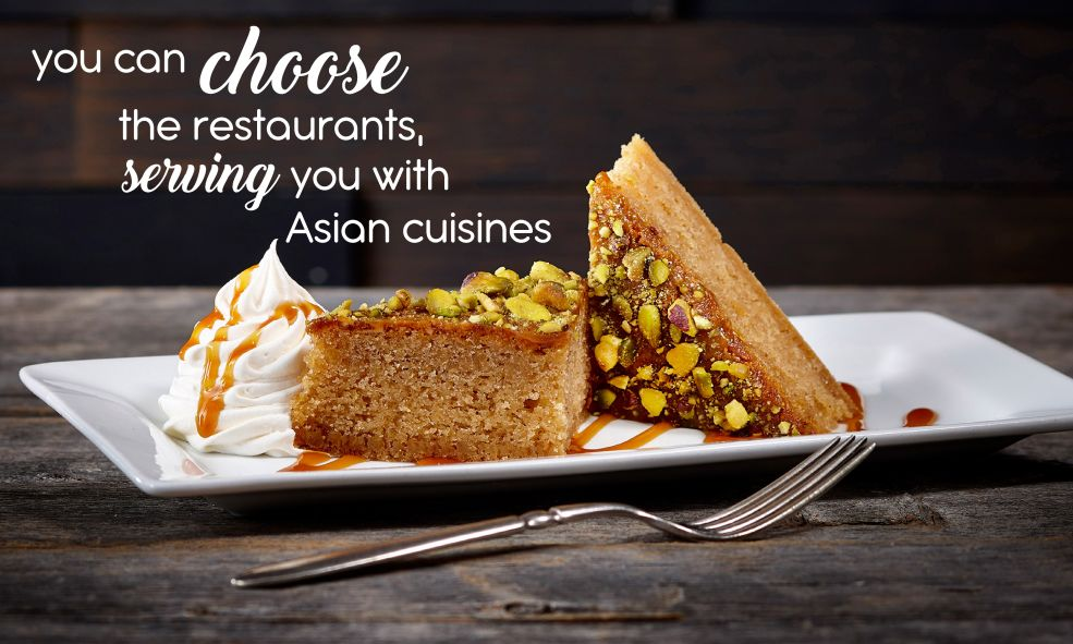 you can choose the restaurants  serving you with asian cuisines