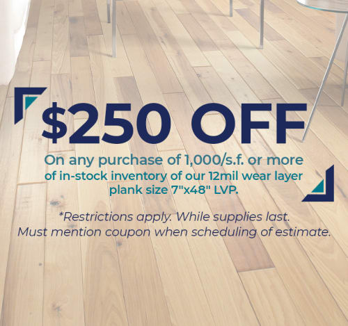 """Save up to $250 on any purchase over 1000/s.f. or more of in-stock inventory of our 12 mil wear layer plank size 7""""x48"""" LVP. *Restrictions apply* While supplies last. Must mention coupon when scheduling of estimate."""