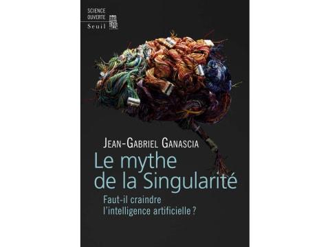The book Le mythe de la Singularité, faut-il faut-il craindre l'Intelligence Artificielle by Jean-Gabriel Ganascia.