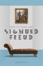 How to Think Like Sigmund Freud