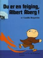 Du er en feiging, Albert Åberg!