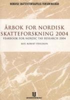 Årbok for nordisk skatteforskning 2004 = Yearbook for Nordic tax research 2004