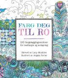Farg deg til ro. 100 fargeleggingsmotiver for meditasjon og avslapning