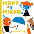 Mopp og Mikko elskar ting
