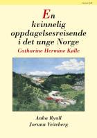 En kvinnelig oppdagelsesreisende i det unge Norge, Catharine Hermine Kølle