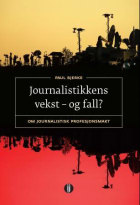 Journalistikkens vekst - og fall?