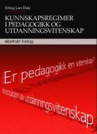 Kunnskapsregimer i pedagogikk og utdanningsvitenskap