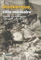 Dunkerque = Dunkirk : city of memories