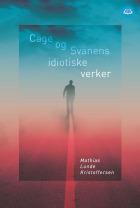 Cage og Svanens idiotiske verker