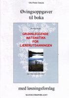 Øvingsoppgaver til boka Grunnleggende matematikk for lærerutdanningen med løsningsforslag