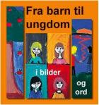 Fra barn til ungdom i bilder og ord