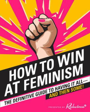 How To Win At Feminism: The Definitive Guide To Ha