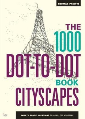 The 1000 dot-to-dot book. Cityscapes. Twenty exotic locations to complete yourself