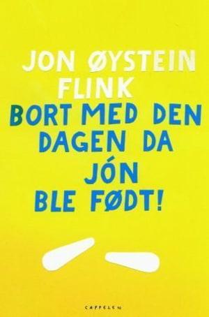 Bort med den dagen da Jón ble født!