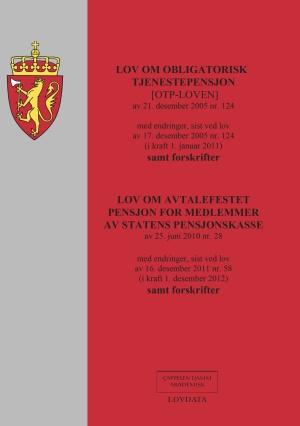Lov om obligatorisk tjenestepensjon (OTP-LOVEN) av 21. desember 2005 nr. 124 ; Lov om avtalefestet pensjon for medlemmer av Statens pensjonskasse av. 25. juni 2010 nr. 28 : med endringer, sist ved lov av 16. desember 2011 nr. 58 (i kraft 1. desember 2012) : samt forskrifter