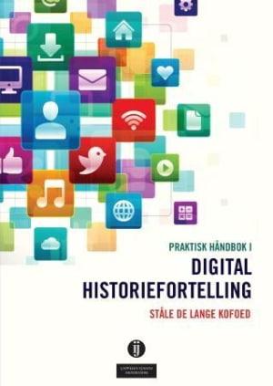 Praktisk håndbok i digital historiefortelling