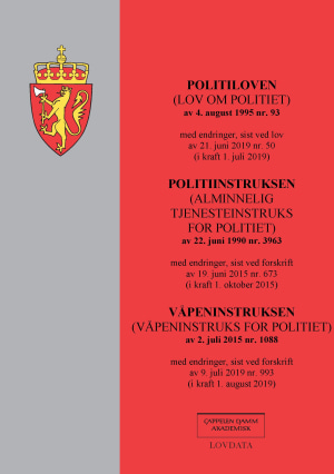 Politiloven ; Politiinstruksen : (alminnelig tjenesteinstruks for politiet) av 22. juni 1990 nr. 3963 : med endringer, sist ved forskrift av 19. juni 2015 nr. 673 (i kraft 1. oktober 2015) ; Våpeninstruksen : (våpeninstruks for politiet) av 2. juli 2015 nr. 1088 : med endringer, sist ved forskrift av 9. juli 2019 nr. 993 (i kraft 1. august 2019)