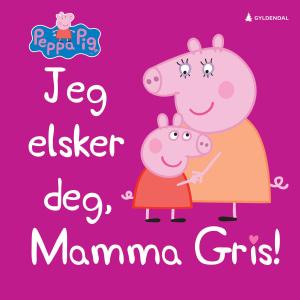 Jeg elsker deg, Mamma Gris