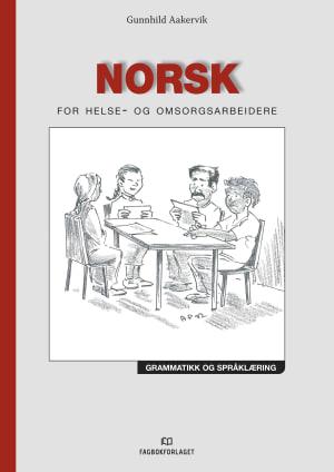 Norsk for helse- og omsorgsarbeidere : grammatikk