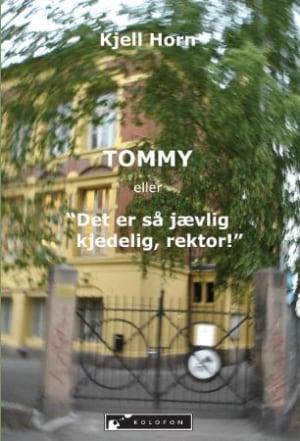 """Tommy, eller """"Det er så jævlig kjedelig, rektor"""""""
