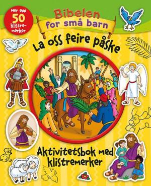 La oss feire påske. Aktivitetsbok med klistremerker