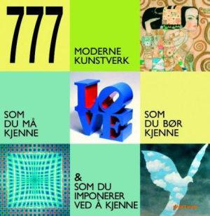 777 moderne kunstverk = 777 moderna konstverk : man måste känna till, man bör känna till och som du verkligen imponerar med om du känner till = 777 moderne kunstværker : du skal kende, du bør kende og som du kan imponere med at kende = 777 modernin taiteen teoksia : täytyy ehdottomasti tuntea, pitäisi tuntea ja hienoa, jos tunnet