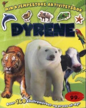 Dyrene. Min kjempestore aktivitetsbok. Over 160 klistremerker og press ut-dyr