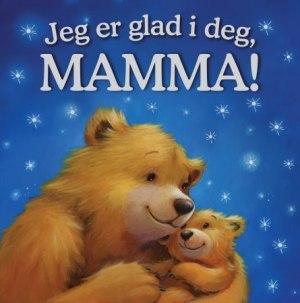 Jeg er glad i deg, mamma!