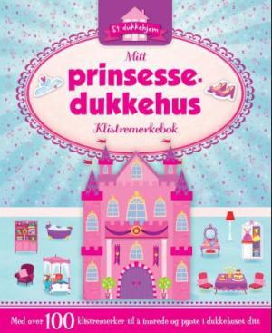 Mitt prinsessedukkehus. Klistremerkebok. Med over 100 klistremerker til å innrede og pynte dukkehuset ditt