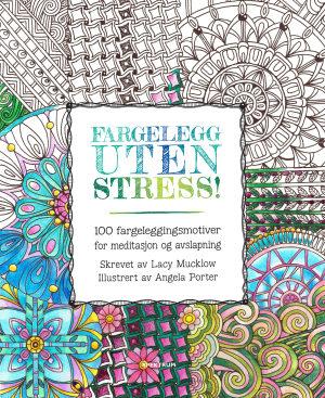 Fargelegg uten stress. 100 fargeleggingsmotiver for meditasjon og avslapning