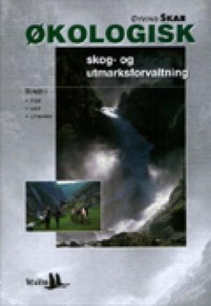 Økologisk skog- og utmarksforvaltning. Bd. 1