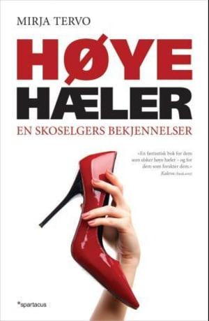Høye hæler (en skoselgers bekjennelser, luksuskenkien vaarallinen viehätys)