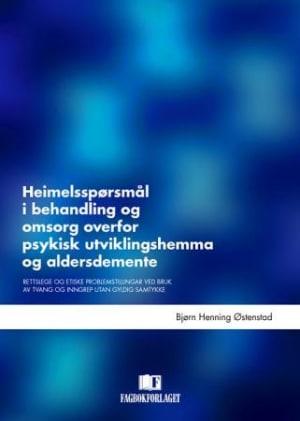 Heimelsspørsmål i behandling og omsorg overfor psykisk utviklingshemma og aldersdemente