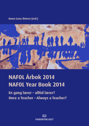 NAFOL årbok 2014 = NAFOL year book 2014 : once a teacher - always a teacher?