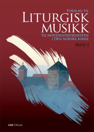 Forslag til liturgisk musikk til hovedgudstjenesten i Den norske kirke