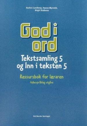 God i ord 5 Tekstsamling og Inn i teksten - Ressursbok for læreren