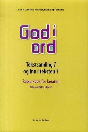 God i ord 7 Tekstsamling og Inn i teksten - Ressursbok for læreren