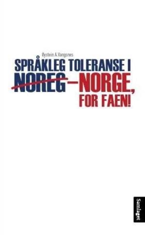 Språkleg toleranse i Noreg - Norge, for faen!