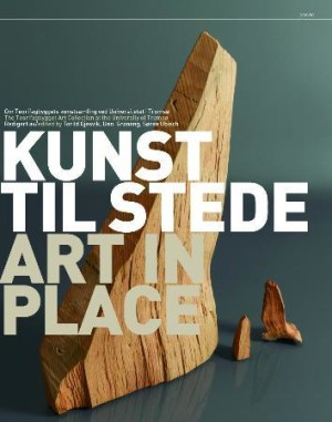 Kunst til stede = Art in place : the Teorifagbygget art collection at the University of Tromsø