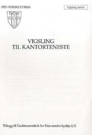 Vigsling til kantorteneste. Tillegg til Gudstenestebok for Den norske kyrkja I/II. 6/99