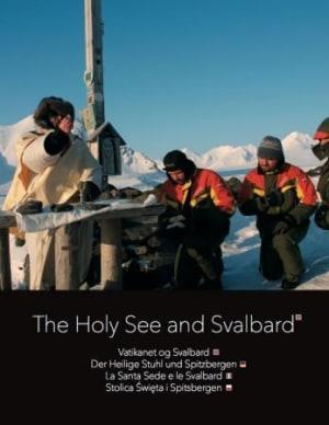 The holy see and Svalbard = Vatikanet og Svalbard = Der heilige Stuhl und Spitzbergen = Stolica swieta i Spitsbergen