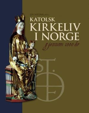 Katolsk kirkeliv i Norge gjennom 1000 år