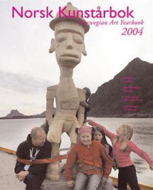 Norsk Kunstårbok 2004 = Norwegian art yearbook 2004