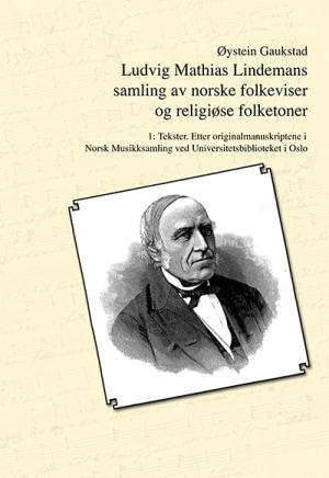 Ludvig Mathias Lindemans samling av norske folkeviser og religiøse folketoner. Bd. 1
