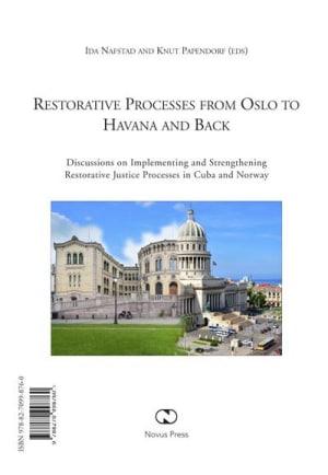 Restorative processes from Oslo to Havana and back = Los procesos restaurativos en Oslo y la Habana : experiencias y diálogos teóricos acerca de la justicia restaurativa an Cuba y Noruega