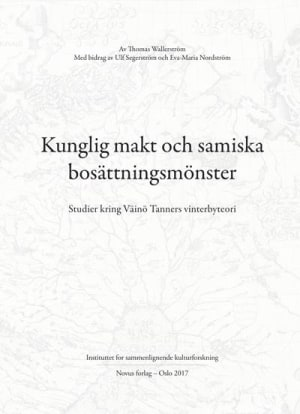Kunglig makt och samiska bosättningsmönster = Royal power and Sámi settlement patterns : studies concerning Väinö Tanner's winter camp theory
