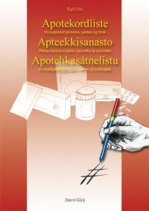 Apotekordliste ; Apotehkasátnelistu : reseaptagihppagas dáro-, sáme- ja suomagillii ; Apteekkisanasto : reseptisanoja norjaksi, saameksi ja suomeksi