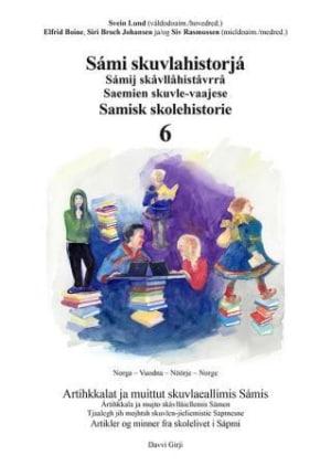Sámi skuvlahistorjá 6 = Samisk skolehistorie 6 : artikler og minner fra skolelivet i Sápmi = Sámij skåvllåhiståvrrå 6 : ártihkkala ja mujto skåvllåiellemis Sámen = Saemien skuvla-vaajese 6 : tjaalegh jih mojhtsh skuvlen-jieliemistie Sapmesne